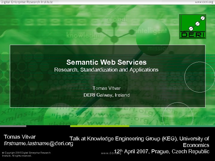 Semantic Web Services Research, Standardization and Applications Tomas Vitvar DERI Galway, Ireland Tomas Vitvar