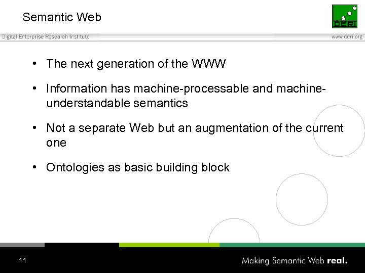 Semantic Web • The next generation of the WWW • Information has machine-processable and