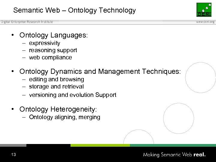 Semantic Web – Ontology Technology • Ontology Languages: – expressivity – reasoning support –