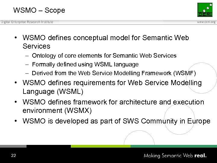 WSMO – Scope • WSMO defines conceptual model for Semantic Web Services – Ontology