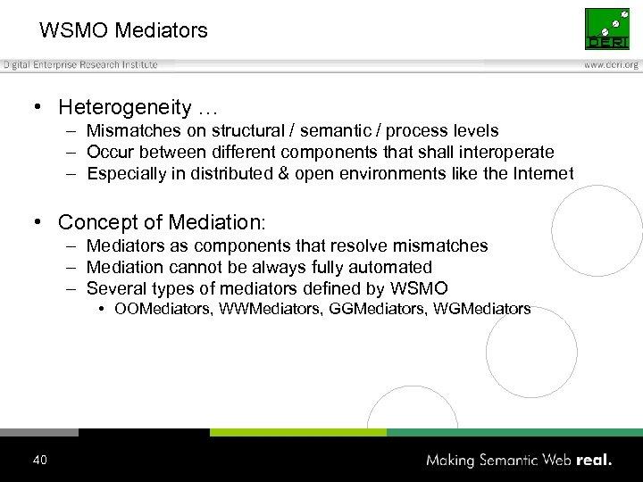 WSMO Mediators • Heterogeneity … – Mismatches on structural / semantic / process levels