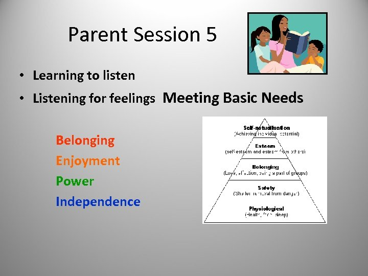 Parent Session 5 • Learning to listen • Listening for feelings Meeting Basic Needs