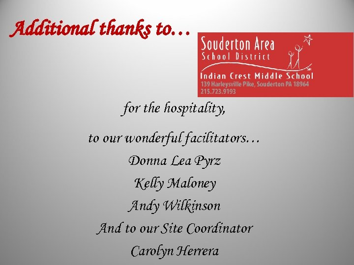 Additional thanks to… for the hospitality, to our wonderful facilitators… Donna Lea Pyrz Kelly