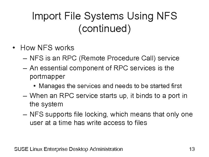 Import File Systems Using NFS (continued) • How NFS works – NFS is an