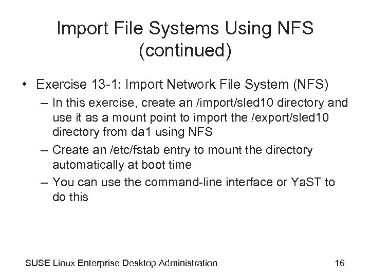Import File Systems Using NFS (continued) • Exercise 13 -1: Import Network File System