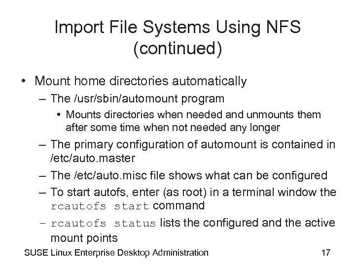 Import File Systems Using NFS (continued) • Mount home directories automatically – The /usr/sbin/automount