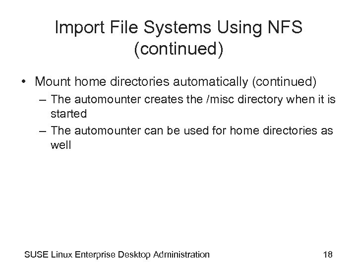 Import File Systems Using NFS (continued) • Mount home directories automatically (continued) – The