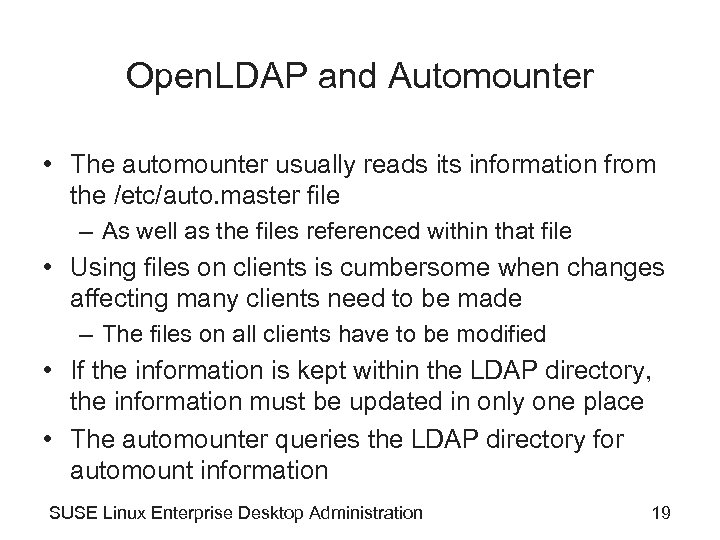 Open. LDAP and Automounter • The automounter usually reads its information from the /etc/auto.