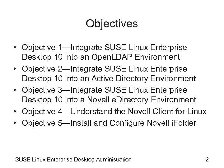 Objectives • Objective 1—Integrate SUSE Linux Enterprise Desktop 10 into an Open. LDAP Environment