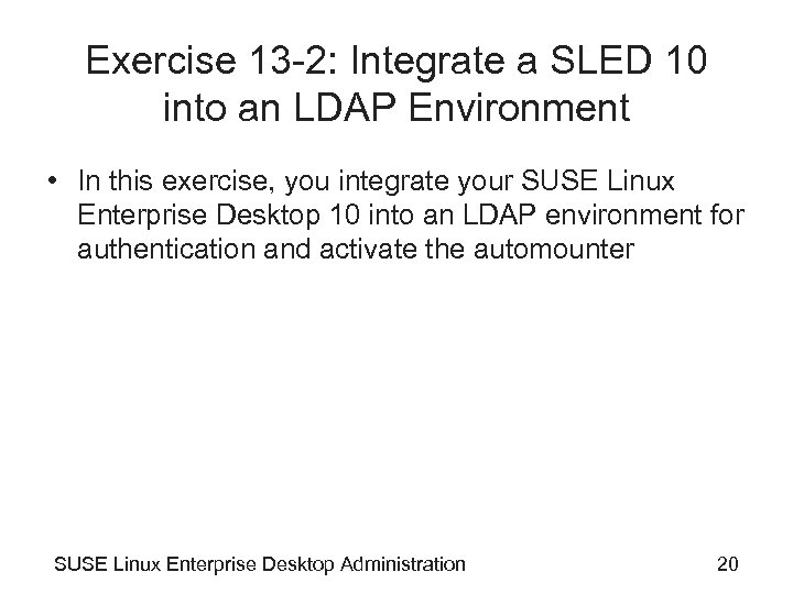 Exercise 13 -2: Integrate a SLED 10 into an LDAP Environment • In this
