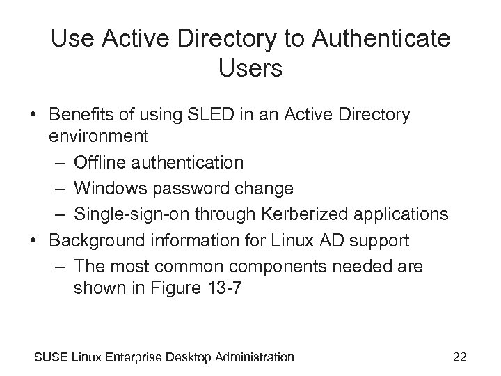 Use Active Directory to Authenticate Users • Benefits of using SLED in an Active