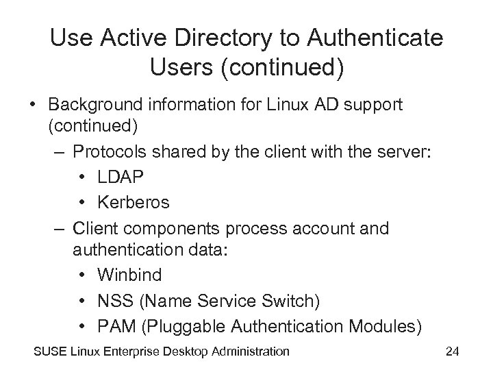 Use Active Directory to Authenticate Users (continued) • Background information for Linux AD support