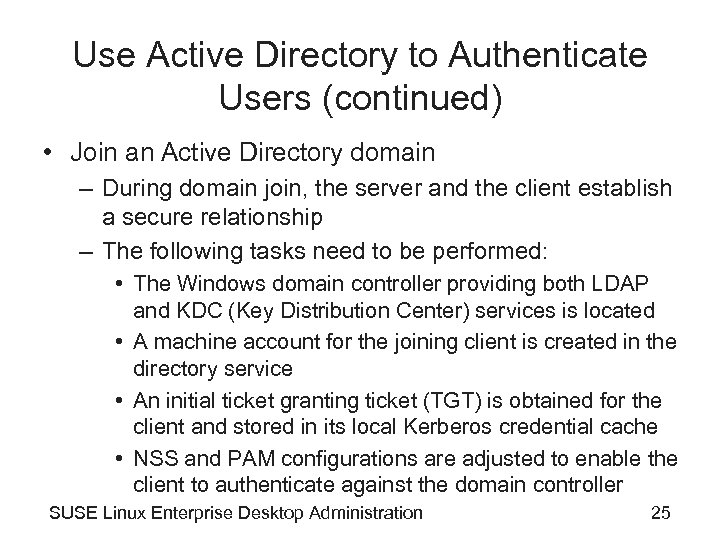 Use Active Directory to Authenticate Users (continued) • Join an Active Directory domain –