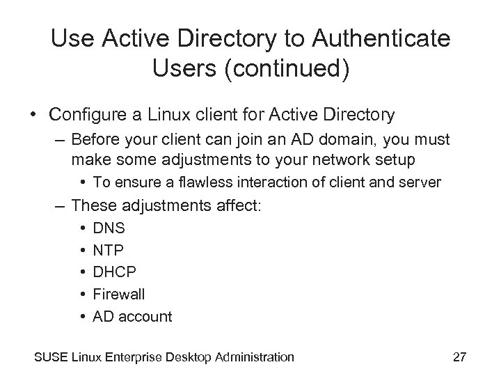 Use Active Directory to Authenticate Users (continued) • Configure a Linux client for Active