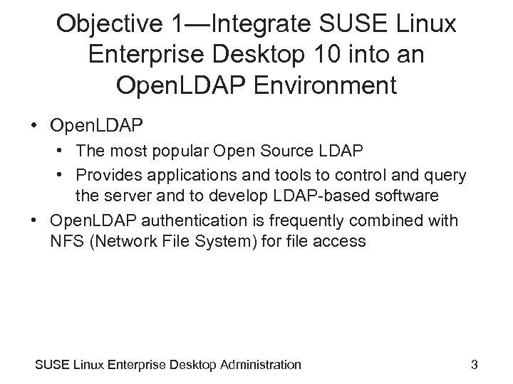 Objective 1—Integrate SUSE Linux Enterprise Desktop 10 into an Open. LDAP Environment • Open.