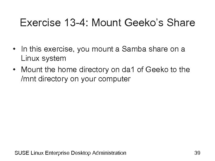 Exercise 13 -4: Mount Geeko's Share • In this exercise, you mount a Samba
