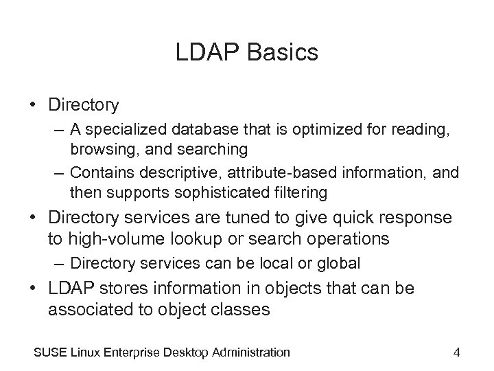 LDAP Basics • Directory – A specialized database that is optimized for reading, browsing,