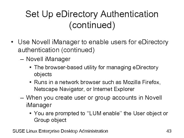 Set Up e. Directory Authentication (continued) • Use Novell i. Manager to enable users