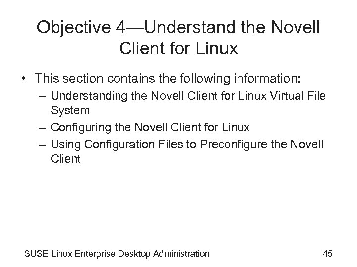 Objective 4—Understand the Novell Client for Linux • This section contains the following information: