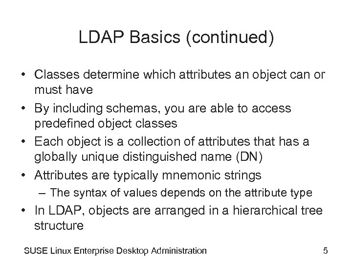 LDAP Basics (continued) • Classes determine which attributes an object can or must have