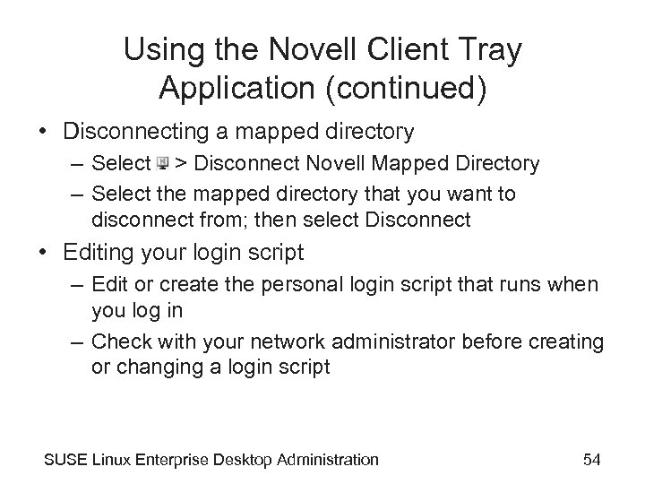 Using the Novell Client Tray Application (continued) • Disconnecting a mapped directory – Select