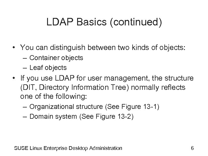 LDAP Basics (continued) • You can distinguish between two kinds of objects: – Container