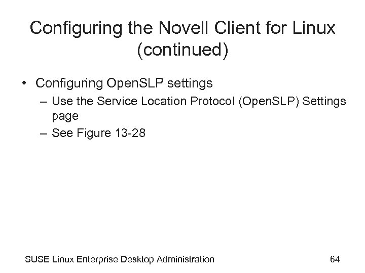 Configuring the Novell Client for Linux (continued) • Configuring Open. SLP settings – Use