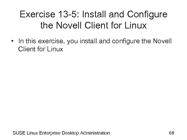 Exercise 13 -5: Install and Configure the Novell Client for Linux • In this