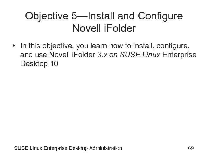 Objective 5—Install and Configure Novell i. Folder • In this objective, you learn how