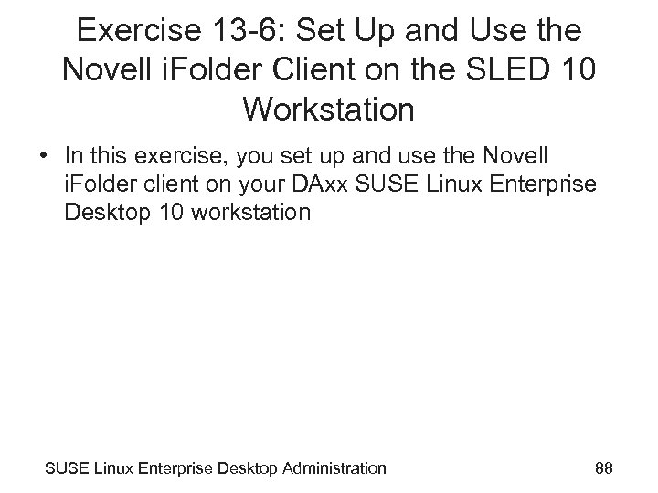 Exercise 13 -6: Set Up and Use the Novell i. Folder Client on the