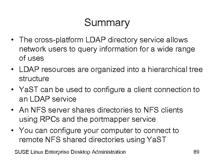 Summary • The cross-platform LDAP directory service allows network users to query information for