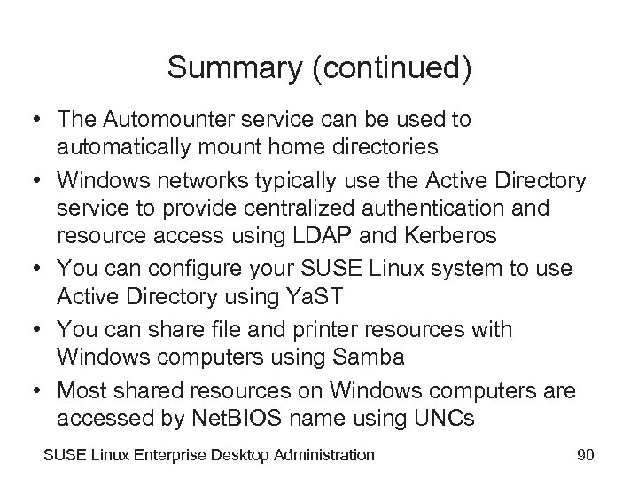 Summary (continued) • The Automounter service can be used to automatically mount home directories