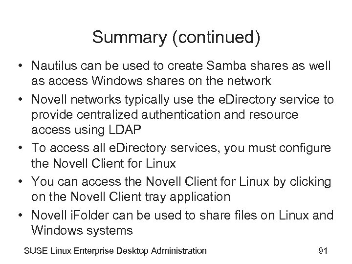 Summary (continued) • Nautilus can be used to create Samba shares as well as
