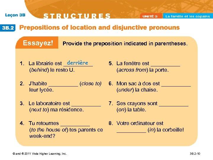 Essayez! Provide the preposition indicated in parentheses. derrière 1. La librairie est _____ (behind)