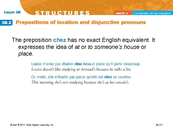 The preposition chez has no exact English equivalent. It expresses the idea of at