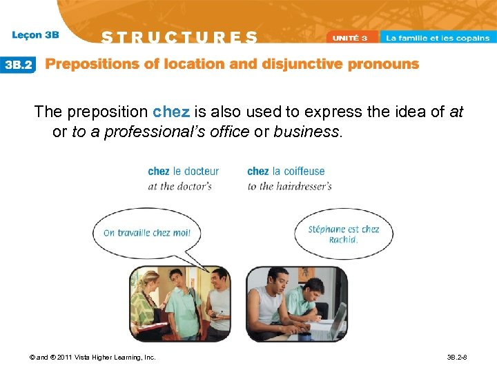 The preposition chez is also used to express the idea of at or to