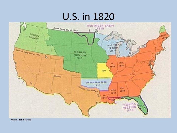 U. S. in 1820 www. learnnc. org