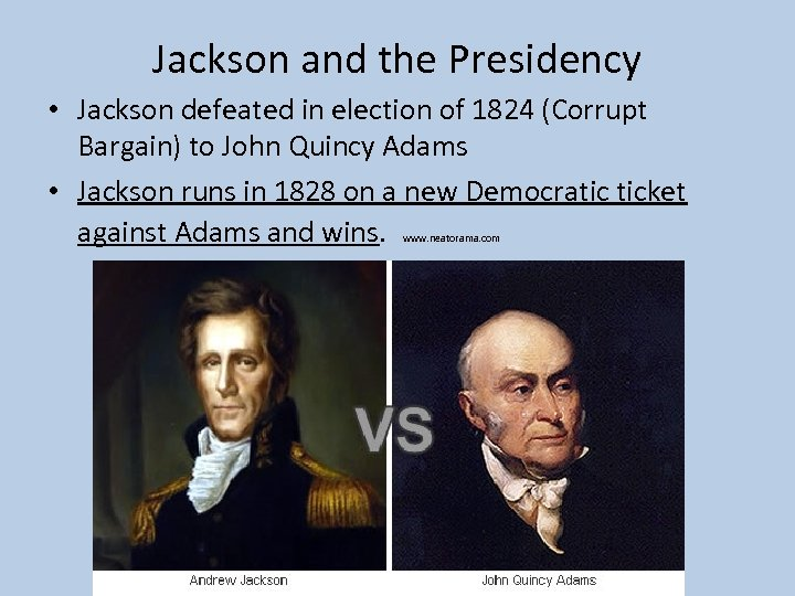 Jackson and the Presidency • Jackson defeated in election of 1824 (Corrupt Bargain) to