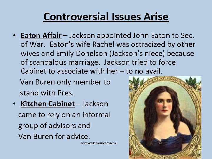 Controversial Issues Arise • Eaton Affair – Jackson appointed John Eaton to Sec. of