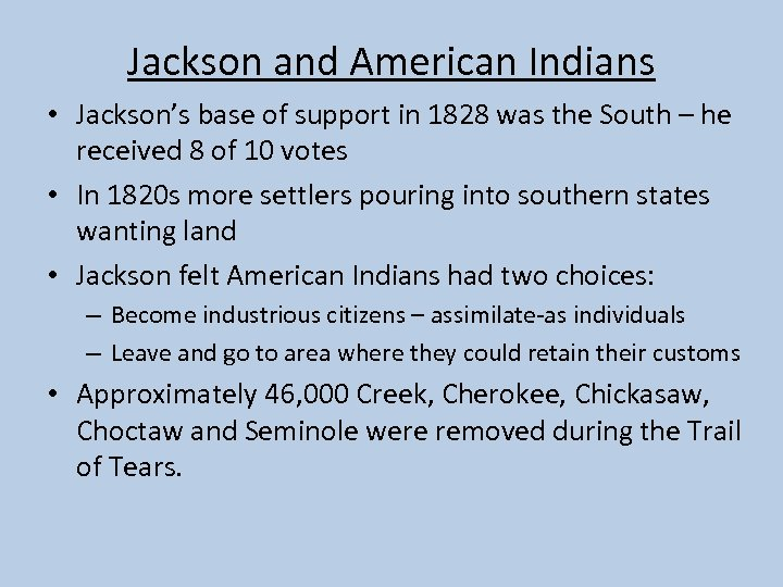Jackson and American Indians • Jackson's base of support in 1828 was the South