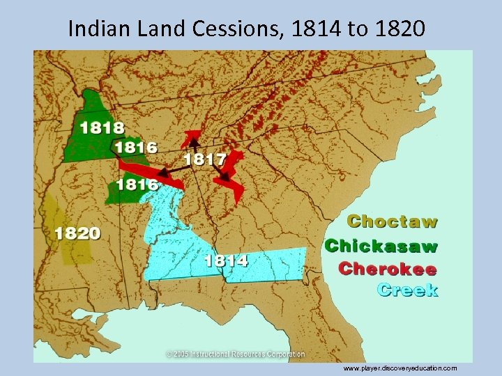 Indian Land Cessions, 1814 to 1820 www. player. discoveryeducation. com