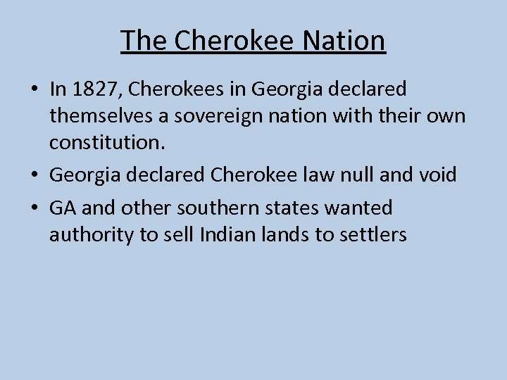 The Cherokee Nation • In 1827, Cherokees in Georgia declared themselves a sovereign nation