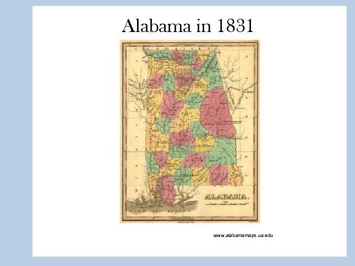 Alabama in 1831 www. alabamamaps. ua. edu