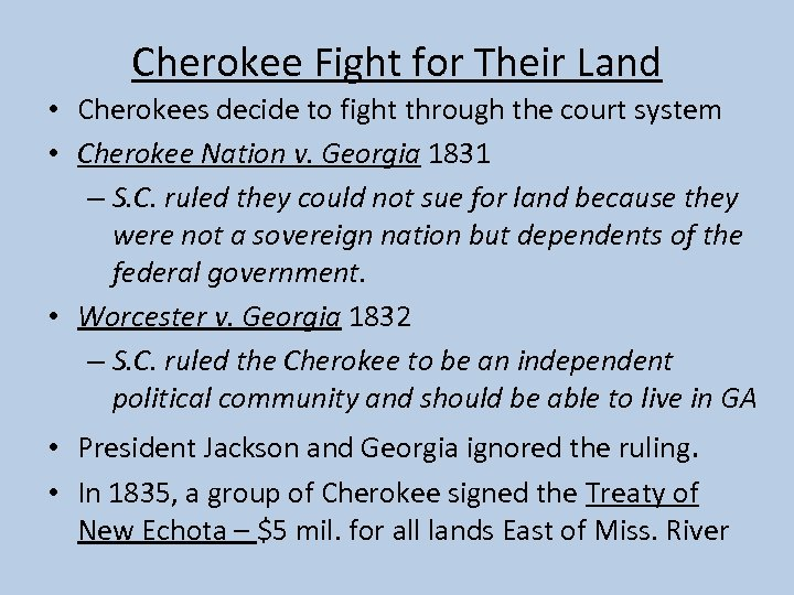 Cherokee Fight for Their Land • Cherokees decide to fight through the court system