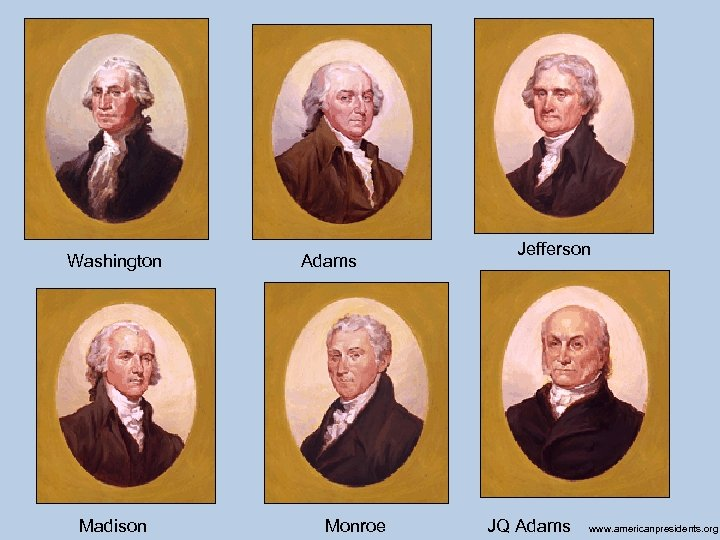 Washington Madison Adams Monroe Jefferson JQ Adams www. americanpresidents. org