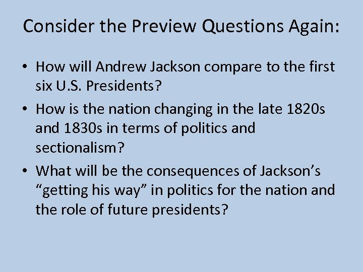 Consider the Preview Questions Again: • How will Andrew Jackson compare to the first