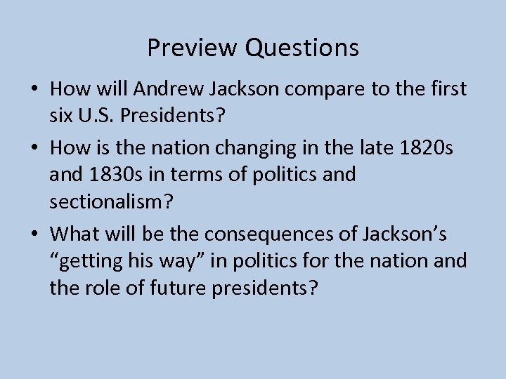 Preview Questions • How will Andrew Jackson compare to the first six U. S.