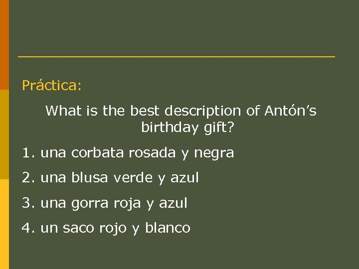 Práctica: What is the best description of Antón's birthday gift? 1. una corbata rosada