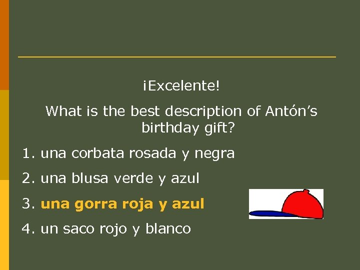 ¡Excelente! What is the best description of Antón's birthday gift? 1. una corbata rosada