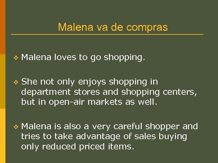 Malena va de compras v Malena loves to go shopping. v She not only